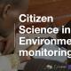 Citizen Science in Environmental Monitoring Webinar